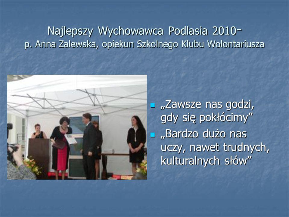 Najlepszy Wychowawca Podlasia 2010 - p. Anna Zalewska, opiekun Szkolnego Klubu Wolontariusza Zawsze nas godzi, gdy się pokłócimy Zawsze nas godzi, gdy