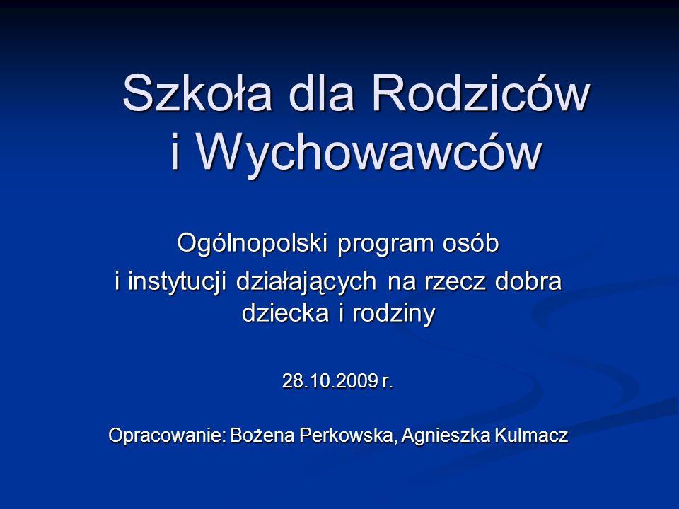 Szkoła dla Rodziców i Wychowawców Ogólnopolski program osób i instytucji działających na rzecz dobra dziecka i rodziny 28.10.2009 r. Opracowanie: Boże