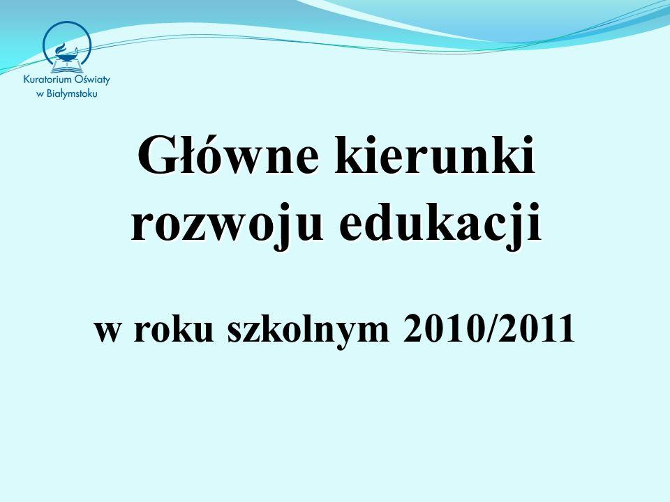 Główne kierunki rozwoju edukacji Główne kierunki rozwoju edukacji w roku szkolnym 2010/2011