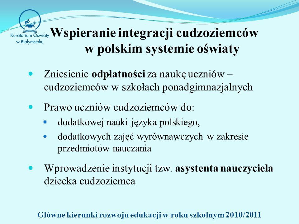 Wspieranie integracji cudzoziemców w polskim systemie oświaty Zniesienie odpłatności za naukę uczniów – cudzoziemców w szkołach ponadgimnazjalnych Prawo uczniów cudzoziemców do: dodatkowej nauki języka polskiego, dodatkowych zajęć wyrównawczych w zakresie przedmiotów nauczania Wprowadzenie instytucji tzw.