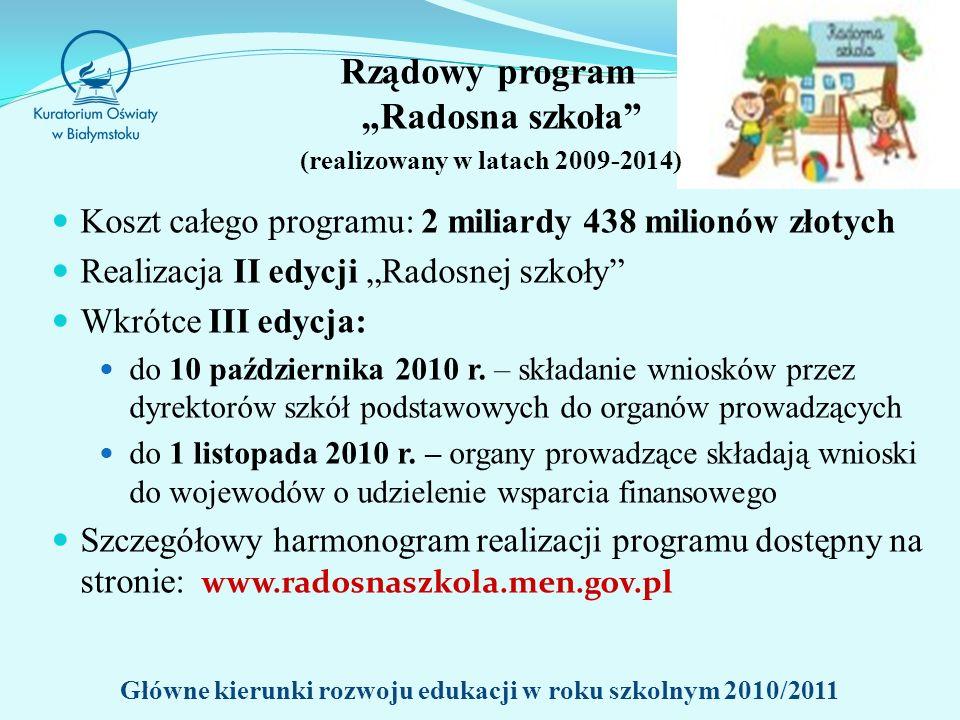 Rządowy program Radosna szkoła (realizowany w latach 2009-2014) Koszt całego programu: 2 miliardy 438 milionów złotych Realizacja II edycji Radosnej szkoły Wkrótce III edycja: do 10 października 2010 r.