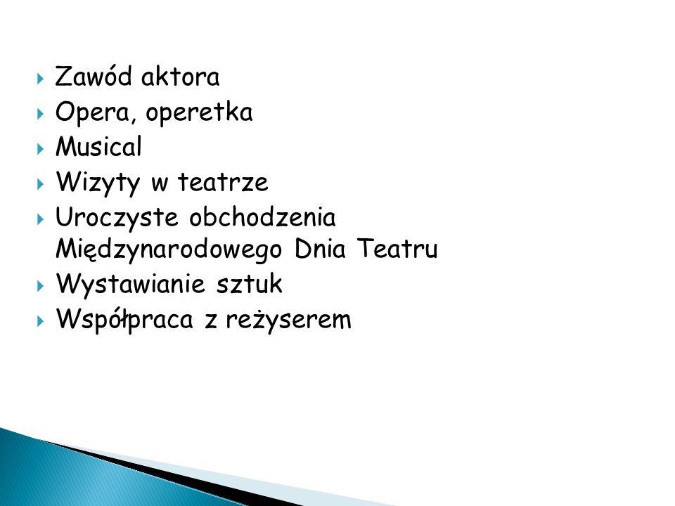 Zawód aktora Opera, operetka Musical Wizyty w teatrze Uroczyste obchodzenia Międzynarodowego Dnia Teatru Wystawianie sztuk Współpraca z reżyserem