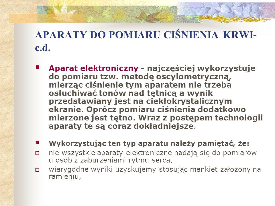 APARATY DO POMIARU CIŚNIENIA KRWI- c.d. Aparat elektroniczny - najczęściej wykorzystuje do pomiaru tzw. metodę oscylometryczną, mierząc ciśnienie tym