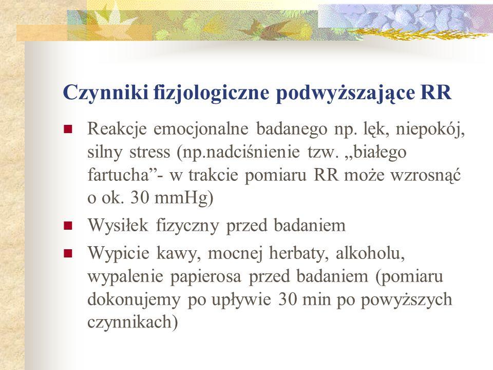 Czynniki fizjologiczne podwyższające RR Reakcje emocjonalne badanego np. lęk, niepokój, silny stress (np.nadciśnienie tzw. białego fartucha- w trakcie