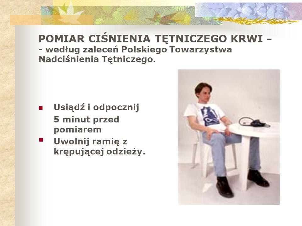 POMIAR CIŚNIENIA TĘTNICZEGO KRWI – - według zaleceń Polskiego Towarzystwa Nadciśnienia Tętniczego. Usiądź i odpocznij 5 minut przed pomiarem Uwolnij r