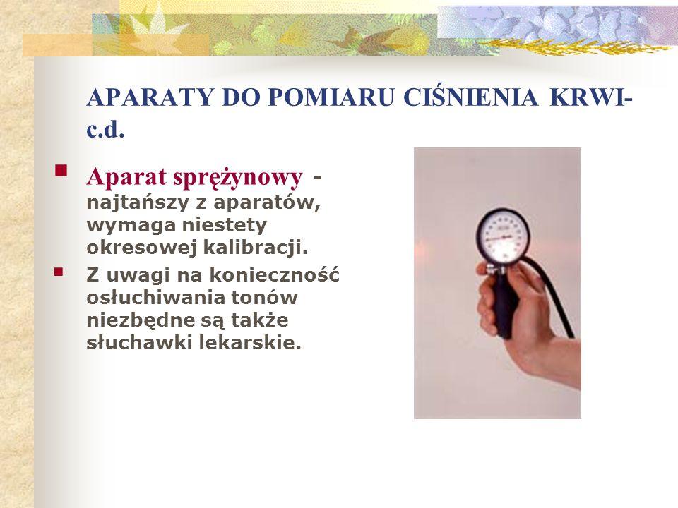 APARATY DO POMIARU CIŚNIENIA KRWI- c.d. Aparat sprężynowy - najtańszy z aparatów, wymaga niestety okresowej kalibracji. Z uwagi na konieczność osłuchi