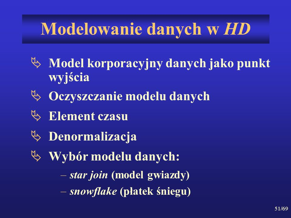 51/69 Modelowanie danych w HD Model korporacyjny danych jako punkt wyjścia Oczyszczanie modelu danych Element czasu Denormalizacja Wybór modelu danych