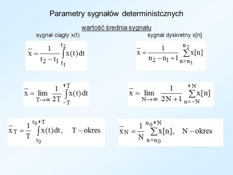 Parametry sygnałów deterministcznych sygnał ciągły x(t) wartość średnia sygnału sygnał ciągły x(t) sygnał dyskretny x[n]