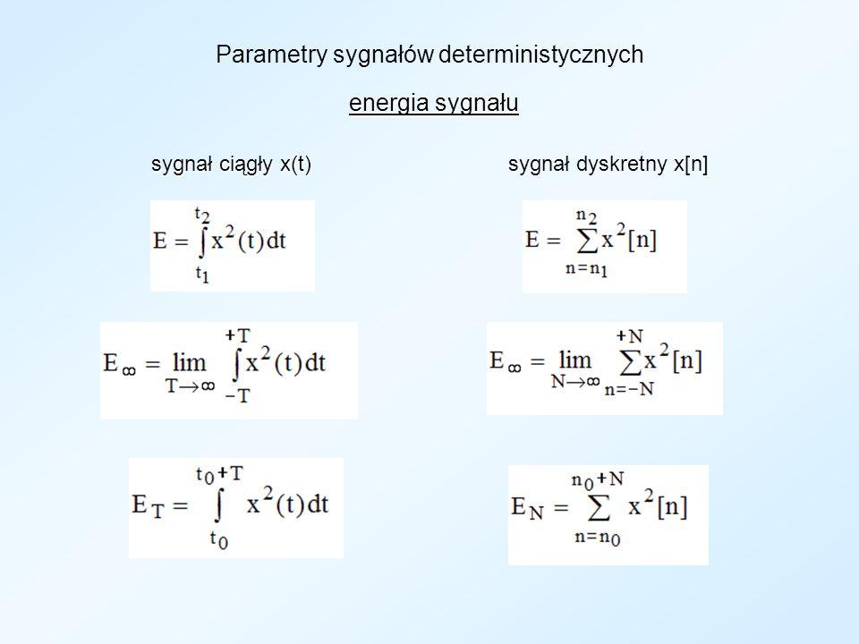 Parametry sygnałów deterministcznych moc średnia sygnału sygnał ciągły x(t) sygnał ciągły x(t) sygnał dyskretny x[n]