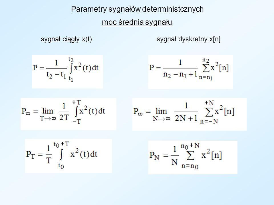 Parametry sygnałów deterministcznych wartość skuteczna sygnału sygnał ciągły x(t) sygnał ciągły x(t) sygnał dyskretny x[n]