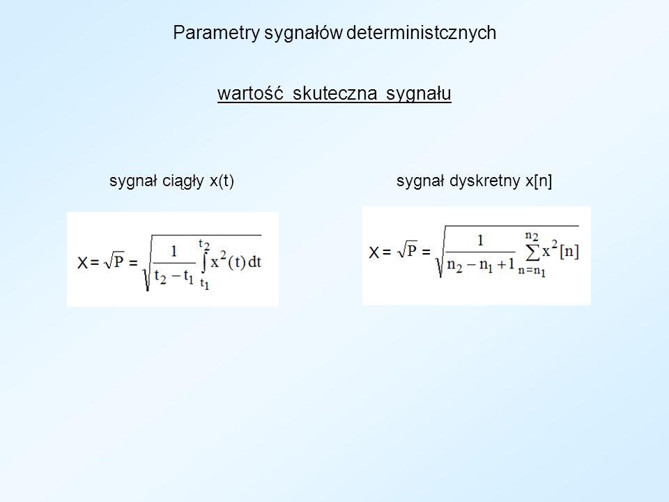 Podział sygnałów ze względu na ich parametry Na podstawie wartości energii i mocy sygnały deterministyczne są dzielone na dwie podstawowe rozłączne klasy: 1.