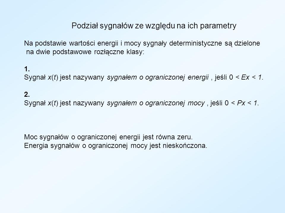 Podział sygnałów ze względu na ich parametry Na podstawie wartości energii i mocy sygnały deterministyczne są dzielone na dwie podstawowe rozłączne kl