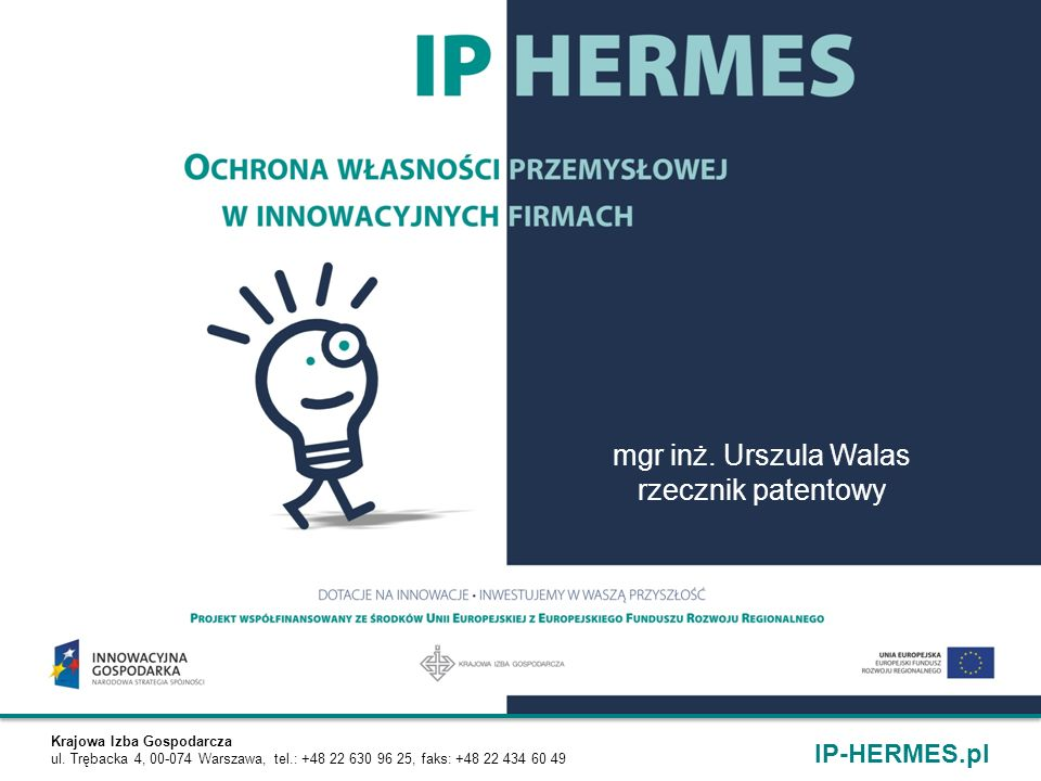 Krajowa Izba Gospodarcza ul. Trębacka 4, 00-074 Warszawa, tel.: +48 22 630 96 25, faks: +48 22 434 60 49 IP-HERMES.pl mgr inż. Urszula Walas rzecznik