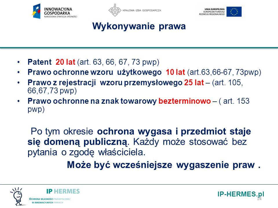 IP-HERMES.pl Wykonywanie prawa Patent 20 lat (art. 63, 66, 67, 73 pwp) Prawo ochronne wzoru użytkowego 10 lat (art.63,66-67, 73pwp) Prawo z rejestracj