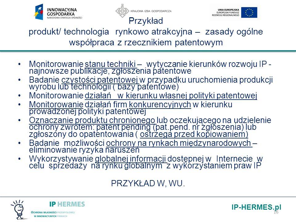 IP-HERMES.pl Przykład produkt/ technologia rynkowo atrakcyjna – zasady ogólne współpraca z rzecznikiem patentowym Monitorowanie stanu techniki – wytyc