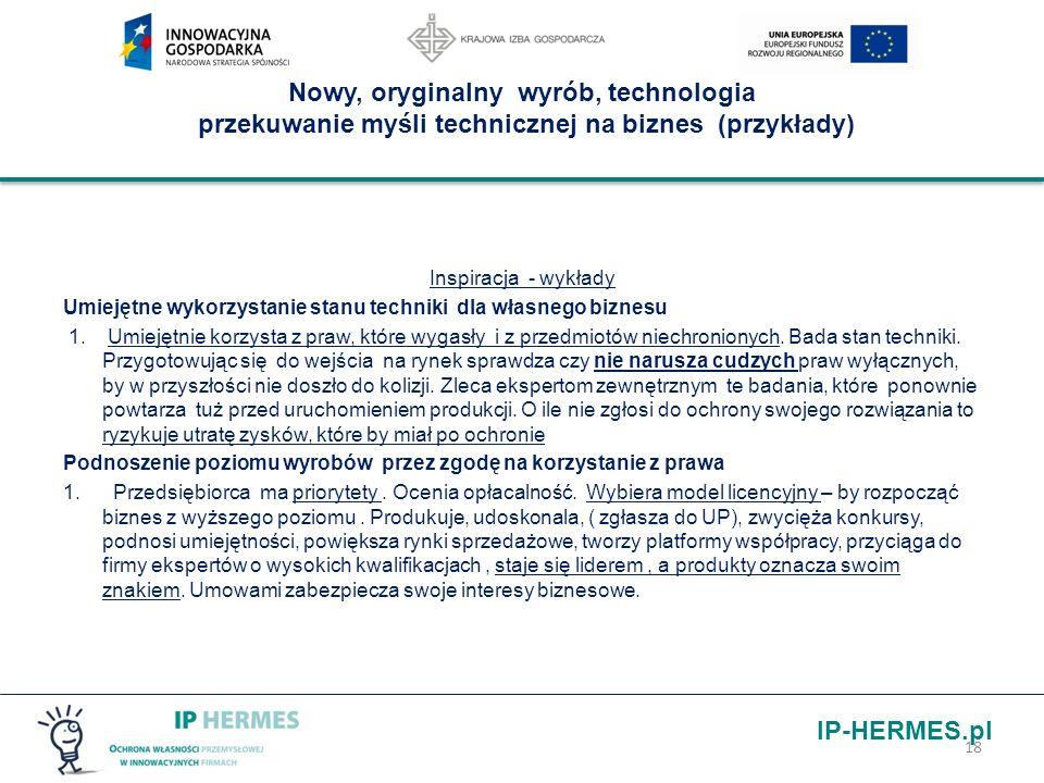 IP-HERMES.pl Nowy, oryginalny wyrób, technologia przekuwanie myśli technicznej na biznes (przykłady) Inspiracja - wykłady Umiejętne wykorzystanie stan