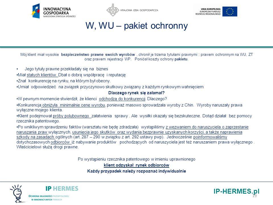 IP-HERMES.pl W, WU – pakiet ochronny Mój klient miał wysokie bezpieczeństwo prawne swoich wyrobów, chronił je trzema tytułami prawnymi : prawem ochron