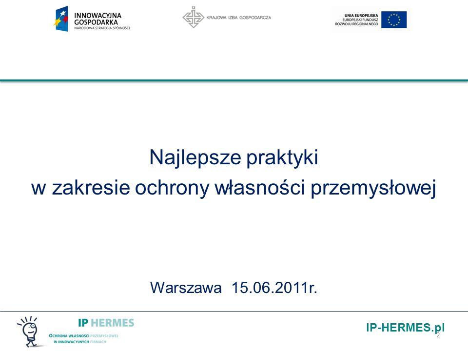 IP-HERMES.pl Najlepsze praktyki w zakresie ochrony własności przemysłowej Warszawa 15.06.2011r. 2