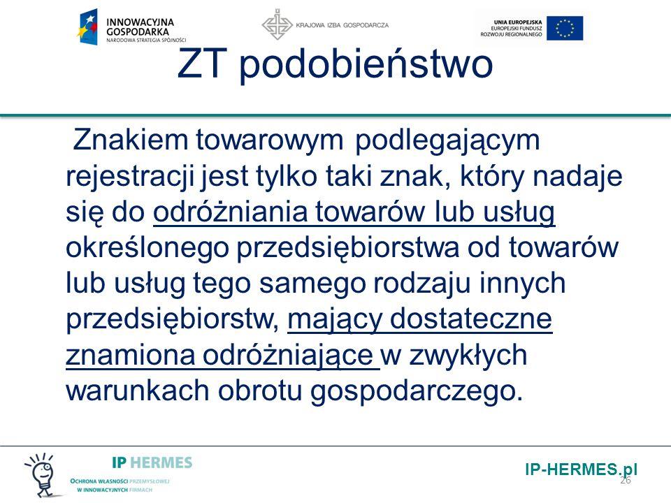 IP-HERMES.pl ZT podobieństwo Znakiem towarowym podlegającym rejestracji jest tylko taki znak, który nadaje się do odróżniania towarów lub usług określ