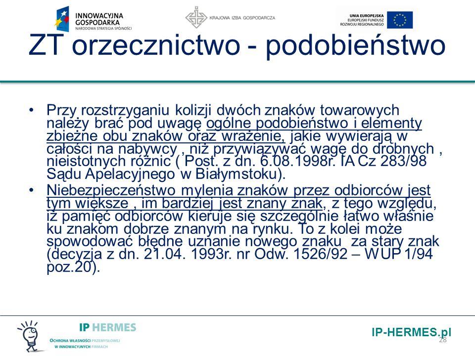 IP-HERMES.pl ZT orzecznictwo - podobieństwo Przy rozstrzyganiu kolizji dwóch znaków towarowych należy brać pod uwagę ogólne podobieństwo i elementy zb