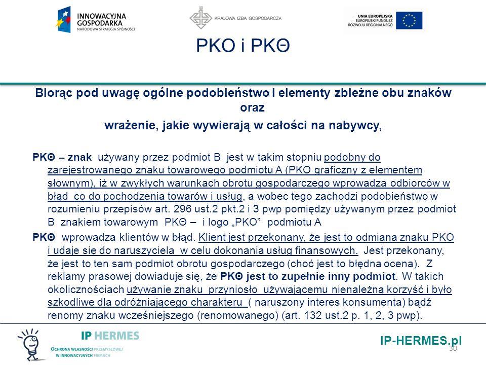 IP-HERMES.pl PKO i PKΘ Biorąc pod uwagę ogólne podobieństwo i elementy zbieżne obu znaków oraz wrażenie, jakie wywierają w całości na nabywcy, PKΘ – z