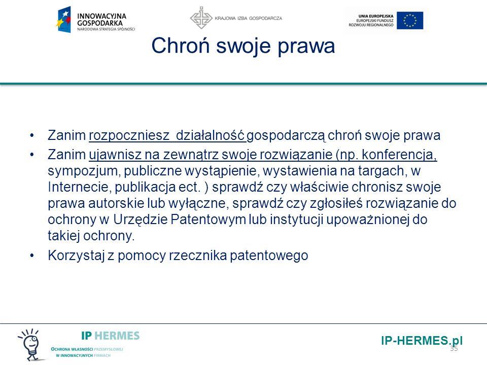 IP-HERMES.pl Chroń swoje prawa Zanim rozpoczniesz działalność gospodarczą chroń swoje prawa Zanim ujawnisz na zewnątrz swoje rozwiązanie (np. konferen
