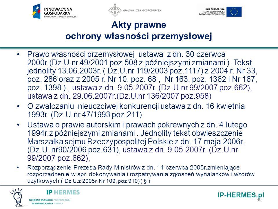 IP-HERMES.pl 40 Akty prawne ochrony własności przemysłowej Prawo własności przemysłowej ustawa z dn. 30 czerwca 2000r.(Dz.U.nr 49/2001 poz.508 z późni