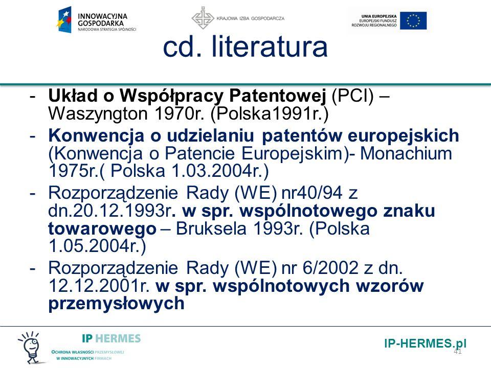 IP-HERMES.pl cd. literatura -Układ o Współpracy Patentowej (PCI) – Waszyngton 1970r. (Polska1991r.) -Konwencja o udzielaniu patentów europejskich (Kon