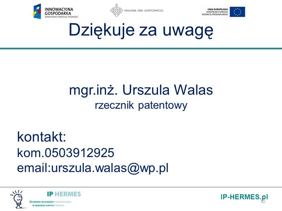 IP-HERMES.pl Dziękuje za uwagę mgr.inż. Urszula Walas rzecznik patentowy kontakt: kom.0503912925 email:urszula.walas@wp.pl 42