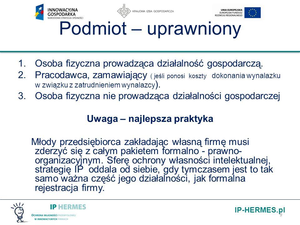 IP-HERMES.pl Podmiot – uprawniony 1.Osoba fizyczna prowadząca działalność gospodarczą. 2.Pracodawca, zamawiający ( jeśli ponosi koszty dokonania wynal