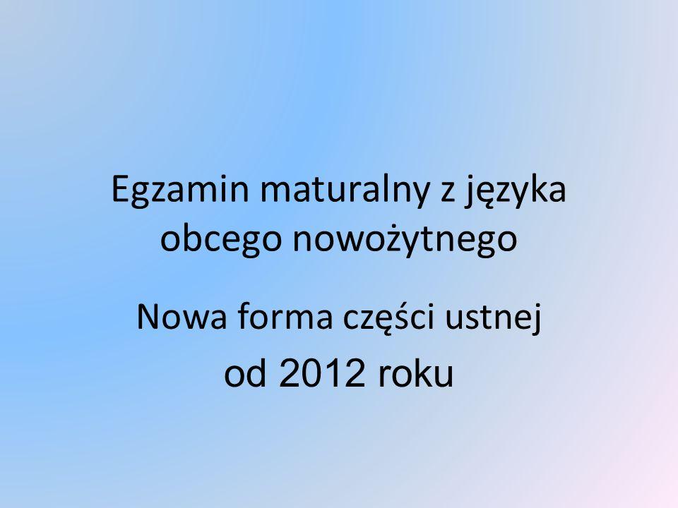 Egzamin maturalny z języka obcego nowożytnego Nowa forma części ustnej od 2012 roku