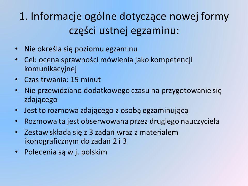1. Informacje ogólne dotyczące nowej formy części ustnej egzaminu: Nie określa się poziomu egzaminu Cel: ocena sprawności mówienia jako kompetencji ko
