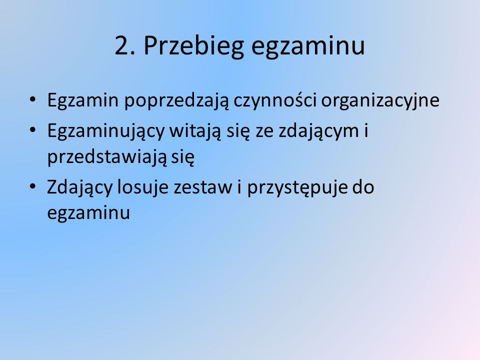 2. Przebieg egzaminu Egzamin poprzedzają czynności organizacyjne Egzaminujący witają się ze zdającym i przedstawiają się Zdający losuje zestaw i przys