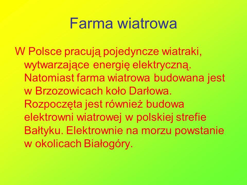 Farma wiatrowa W Polsce pracują pojedyncze wiatraki, wytwarzające energię elektryczną. Natomiast farma wiatrowa budowana jest w Brzozowicach koło Darł