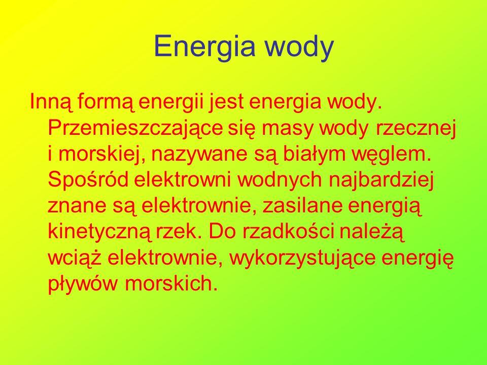 Energia wody Inną formą energii jest energia wody. Przemieszczające się masy wody rzecznej i morskiej, nazywane są białym węglem. Spośród elektrowni w