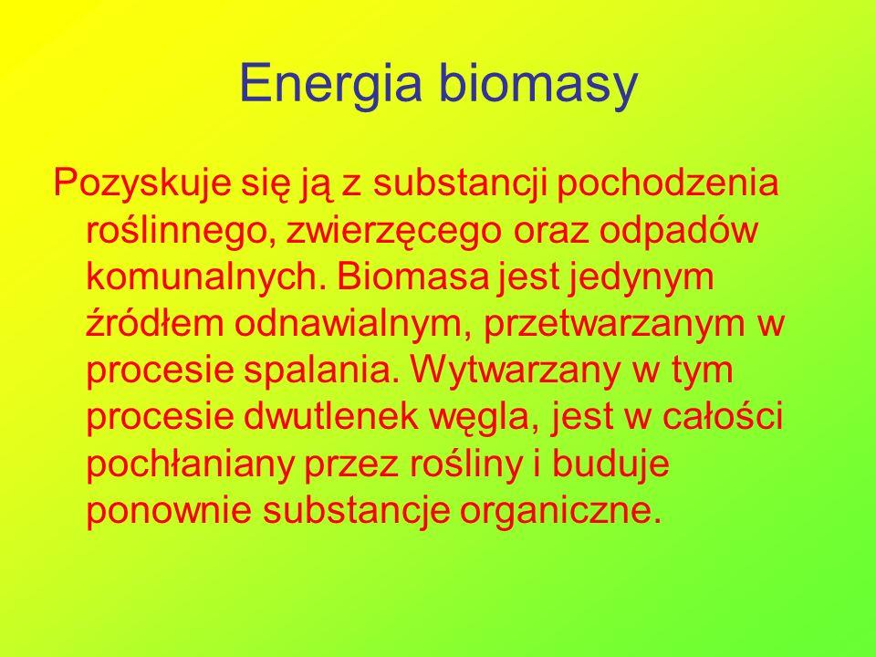 Energia biomasy Pozyskuje się ją z substancji pochodzenia roślinnego, zwierzęcego oraz odpadów komunalnych. Biomasa jest jedynym źródłem odnawialnym,