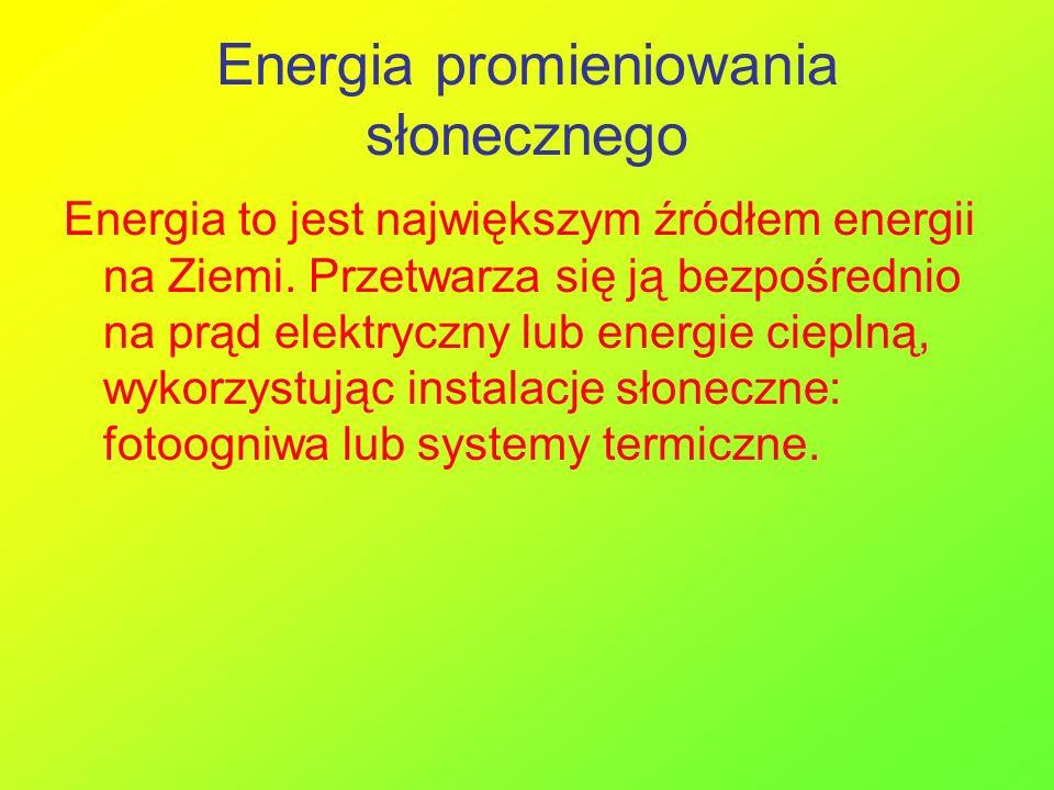 Energia promieniowania słonecznego Energia to jest największym źródłem energii na Ziemi. Przetwarza się ją bezpośrednio na prąd elektryczny lub energi