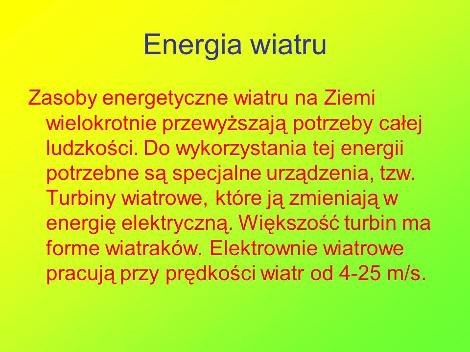Energia wiatru Zasoby energetyczne wiatru na Ziemi wielokrotnie przewyższają potrzeby całej ludzkości. Do wykorzystania tej energii potrzebne są specj