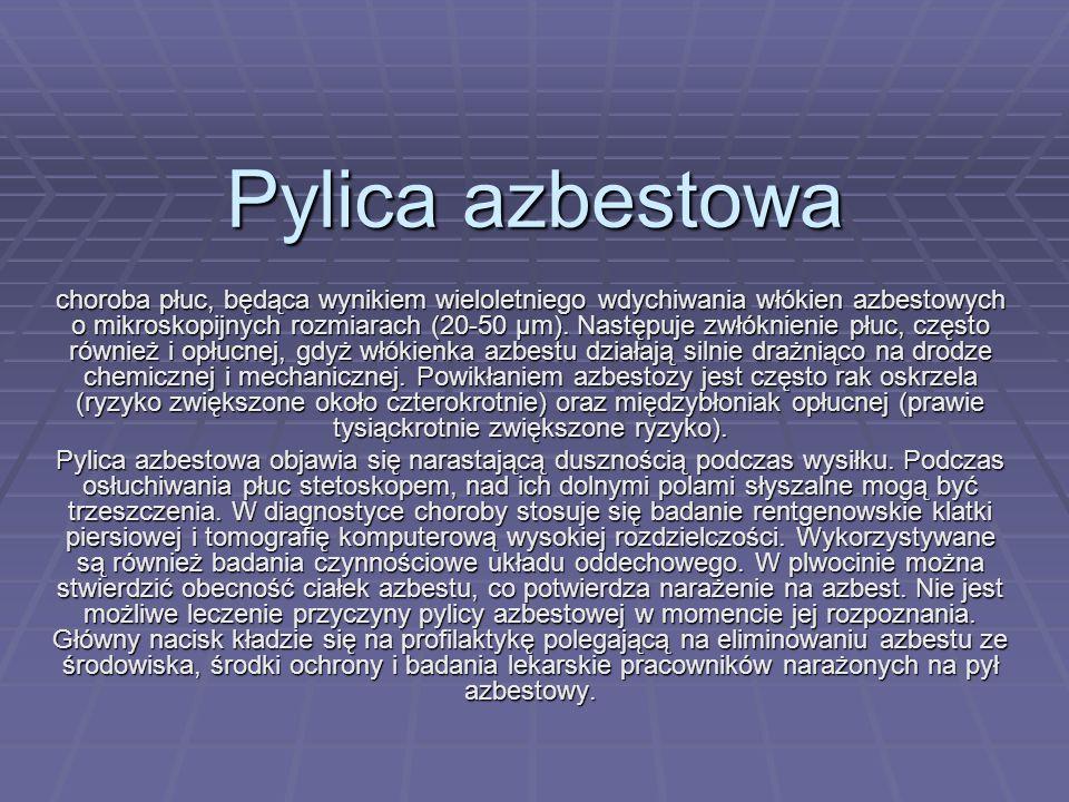 Pylica azbestowa choroba płuc, będąca wynikiem wieloletniego wdychiwania włókien azbestowych o mikroskopijnych rozmiarach (20-50 µm). Następuje zwłókn