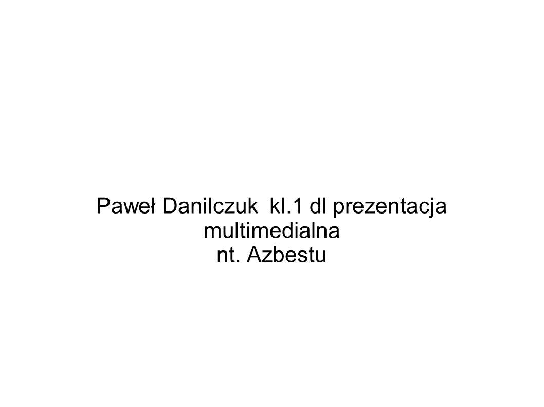 Paweł Danilczuk kl.1 dl prezentacja multimedialna nt. Azbestu