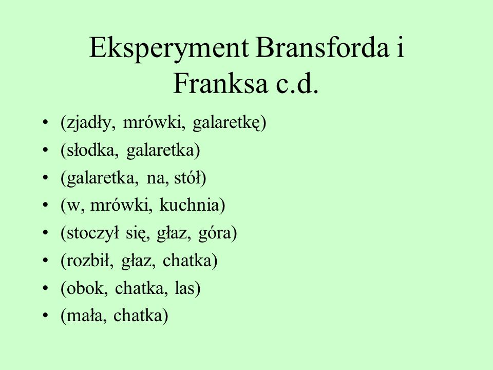 Eksperyment Bransforda i Franksa Mrówki zjadły słodką galaretkę, która była na stole. Głaz stoczył się w dół i rozbił małą chatkę. Mrówki zjadły w kuc