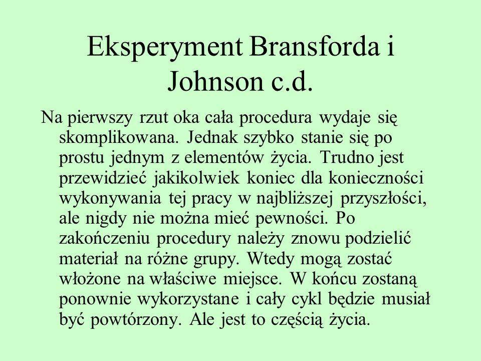 Eksperyment Bransforda i Johnson Procedura jest w gruncie rzeczy bardzo prosta. Najpierw podziel elementy na różne grupy. Oczywiście jedna porcja może