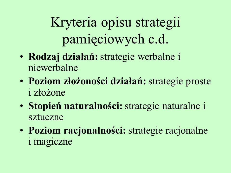 Kryteria opisu strategii pamięciowych Faza procesu pamięciowego: strategie zapamiętywania i przypominania Stopień aktywności poznawczej: strategie akt