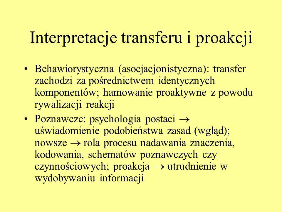 Determinanty transferu i proakcji: cechy sytuacji zadaniowej (2) 5. Poziom trudności kolejnych zadań 6. Modalność bodźców 7. Odstęp czasu między zadan