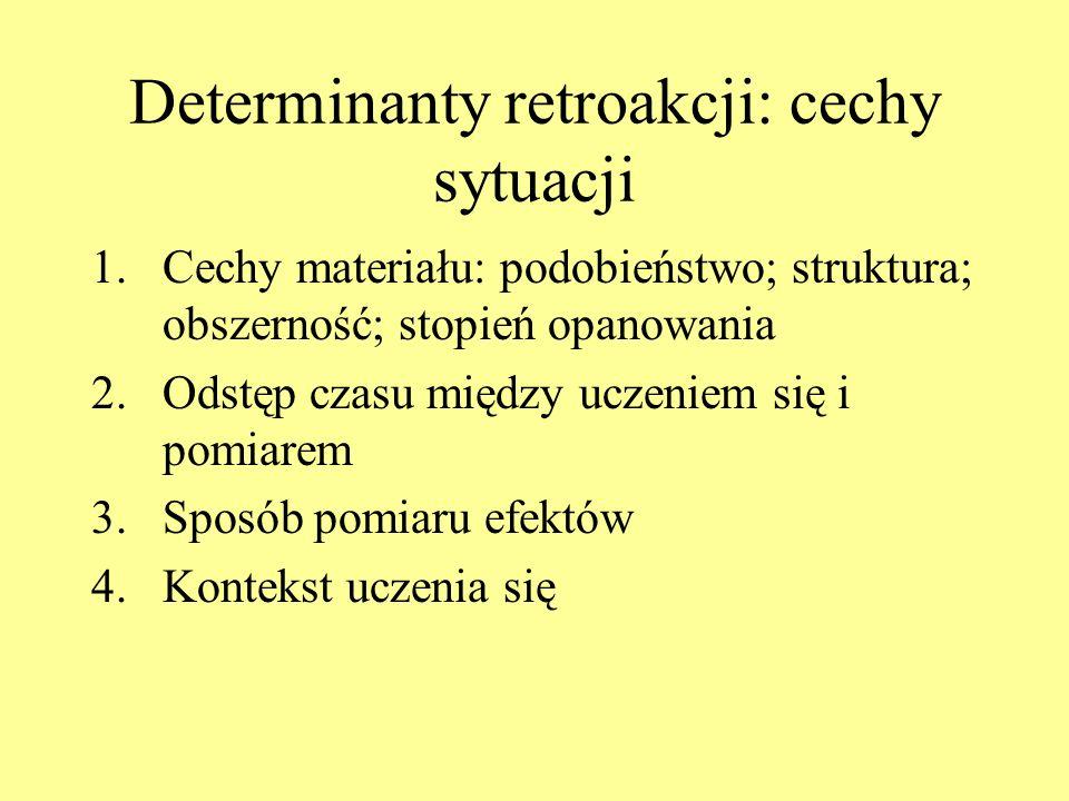 Determinanty retroakcji: cechy podmiotu 1.Wiek: zależność krzywoliniowa 2.Inteligencja: zależność odwrotnie proporcjonalna 3.Nastawienie na pamiętanie