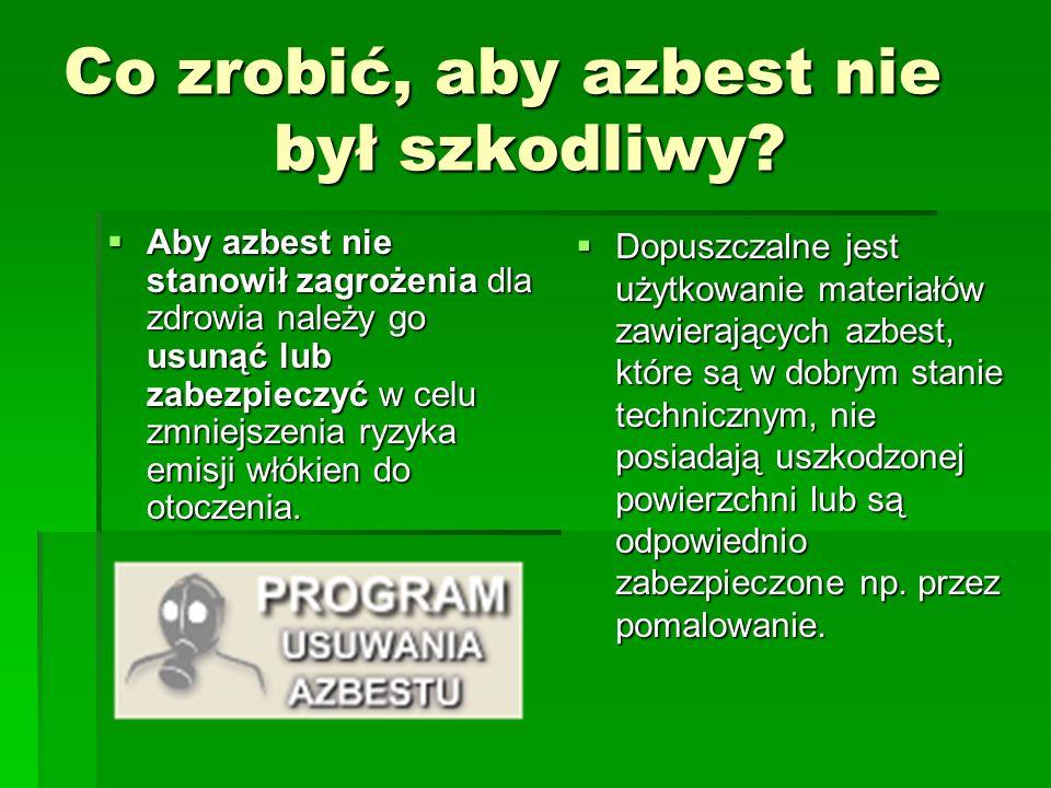 Zakaz stosowania azbestu Poszczególne państwa Unii Europejskiej oraz inne, jak np.: USA, Kanada, Japonia już w latach siedemdziesiątych i osiemdziesią