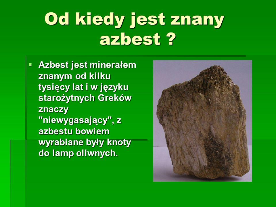 Azbest? Co to jest? Azbest to nazwa handlowa włóknistych minerałów, które występują naturalnie w przyrodzie. Istnieje 6 odmian azbestu, różniących się