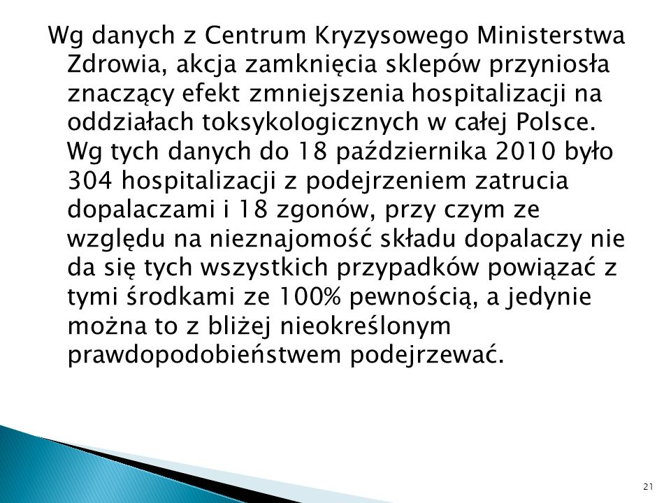 Wg danych z Centrum Kryzysowego Ministerstwa Zdrowia, akcja zamknięcia sklepów przyniosła znaczący efekt zmniejszenia hospitalizacji na oddziałach toksykologicznych w całej Polsce.