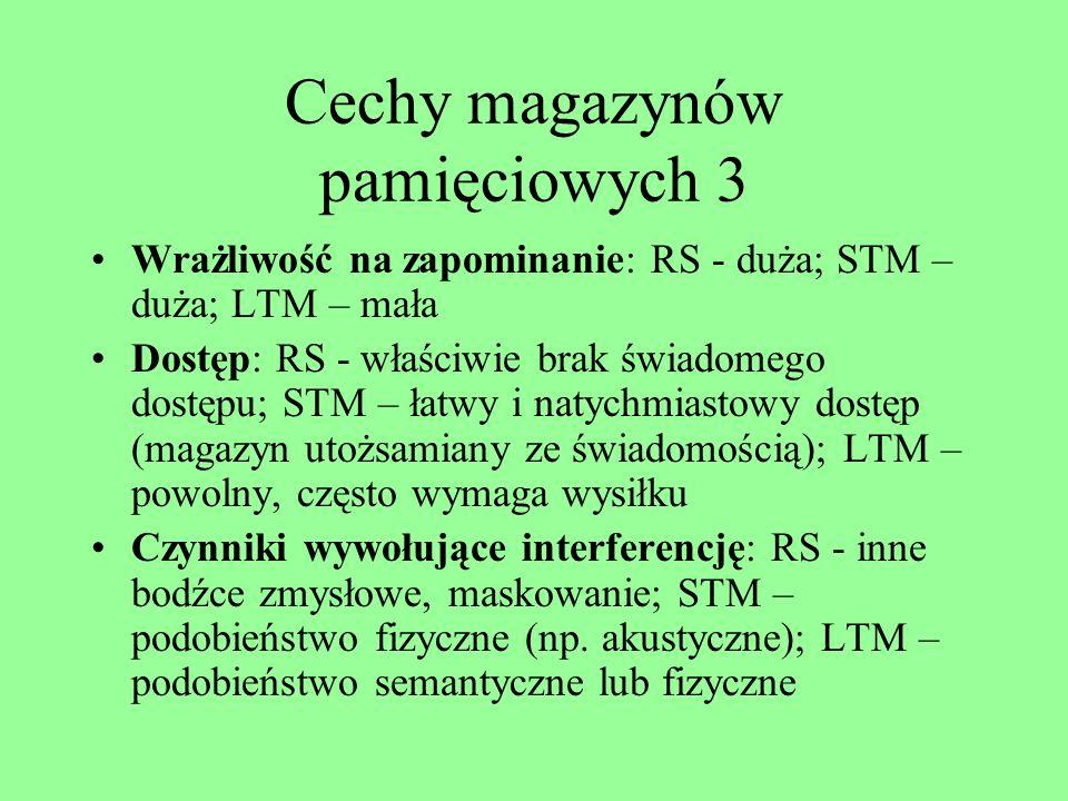 Cechy magazynów pamięciowych 2 Zapamiętywanie: RS - automatyczne; STM – szybkie, automatyczne; LTM – wymaga zaangażowania i skupienia uwagi; Utrwalani