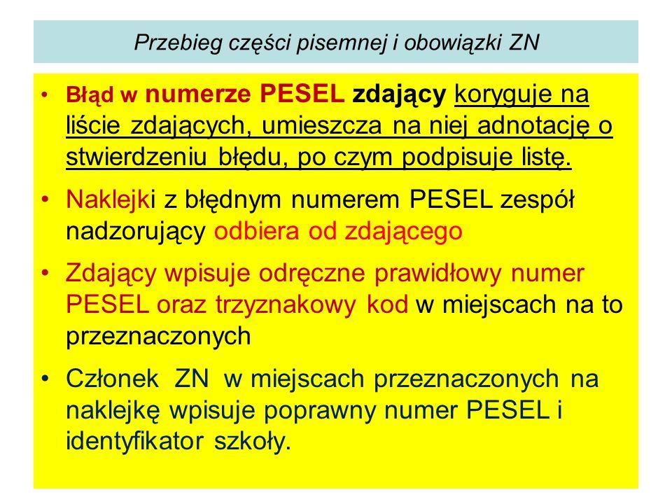 Przebieg części pisemnej i obowiązki ZN Błąd w numerze PESEL zdający koryguje na liście zdających, umieszcza na niej adnotację o stwierdzeniu błędu, p